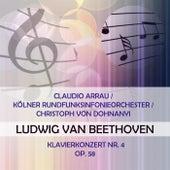 Claudio Arrau / Kölner Rundfunksinfonieorchester / Christoph von Dohnanyi play: Ludwig van Beethoven: Klavierkonzert Nr. 4, op. 58 von Claudio Arrau