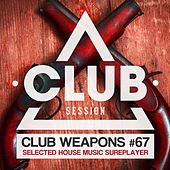 Club Session Pres. Club Weapons No. 67 von Various Artists