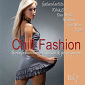 Chill Fashion, Vol. 7 (Berlin Fashion Lounge Chillhouse and Young Grooves) by Various Artists