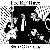 Some Other Guy by The Big Three