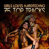 Girls Loves Hardtechno - 75 Top Tracks de Various Artists