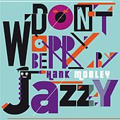 Don't Worry Be Jazzy by Hank Mobley von Hank Mobley