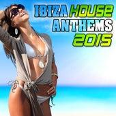 Ibiza House Anthems 2015 de Various Artists