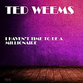 I Haven't Time to Be a Millionaire de Ted Weems
