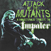 Attack Of The Mutants: A Monsterous Tribute To Impaler by Various Artists