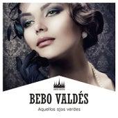 Aquellos Ojos Verdes by Bebo Valdes