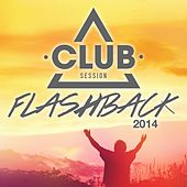 Club Session Flashback 2014 by Various Artists