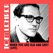 When You Are Old And Grey (Live) de Tom Lehrer