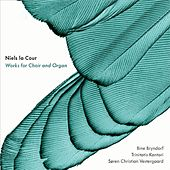 Niels la Cour: Works for Choir & Organ by Various Artists