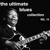 The Ultimate Blues Collection, Vol. 15 by Various Artists