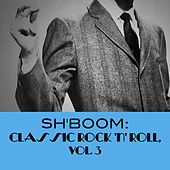Sh'Boom: Classic Rock 'n' Roll, Vol. 3 von Various Artists