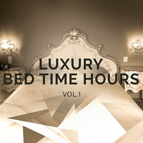 Luxury Bed Time Hours, Vol. 1 (Relaxing Tunes for Your Private Moments) by Various Artists