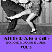 All For A Boogie: Boogie Woogie Blues, Vol. 3 by Various Artists