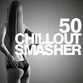 50 Chillout Smasher von Various Artists