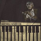 Jazz Will Never Die by Jim Hall