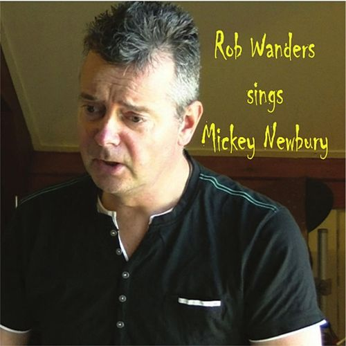 Rob Wanders sings Mickey Newbury van Rob Wanders