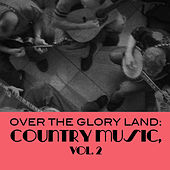 Over The Glory Land: Country Music, Vol. 2 de Various Artists
