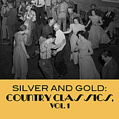 Silver And Gold: Country Classics, Vol. 1 by Various Artists