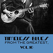 Timeless Blues From The Greatest, Vol. 10 de Various Artists