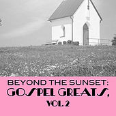 Beyond the Sunset: Gospel Greats, Vol. 2 de Various Artists