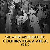 Silver And Gold: Country Classics, Vol. 3 de Various Artists