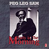 Early in the Morning (feat. Louisiana Red) by Peg Leg Sam