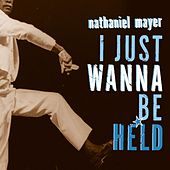 I Just Want to Be Held by Nathaniel Mayer