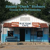 Gonna Get Old Someday by Jimmy Holmes