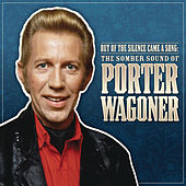 Out Of The Silence Came A Song: The Somber Sound Of Porter Wagoner by Porter Wagoner
