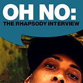 Oh No: The Rhapsody Interview by Oh No