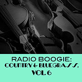 Radio Boogie: Country & Bluegrass, Vol. 6 de Various Artists
