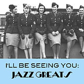 I'll Be Seeing You: Jazz Greats de Various Artists