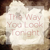 The Way You Look Tonight by Various Artists