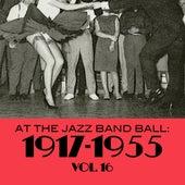 At The Jazz Band Ball: 1917-1955, Vol. 16 di Various Artists