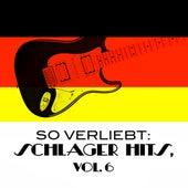 So Verliebt: Schlager Hits, Vol. 6 von Various Artists