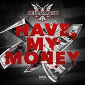 Have My Money - Single de The Diplomats