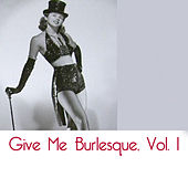 Give Me Burlesque, Vol. 1 de Various Artists