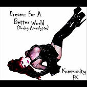 Dreamz For a Better World(During Apocalypse) by Kommunity Fk