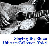 Singing The Blues: Utlimate Collection, Vol. 4 by Various Artists
