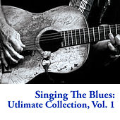 Singing The Blues: Utlimate Collection, Vol. 1 by Various Artists