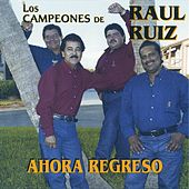 Ahora Regreso by Los Campeones De Raul Ruiz