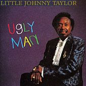 Ugly Man by Little Johnny Taylor