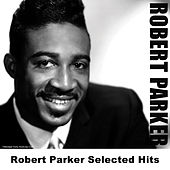 Robert Parker Selected Hits by Robert Parker (Soul)