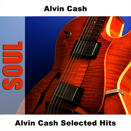 Alvin Cash Selected Hits by Alvin Cash