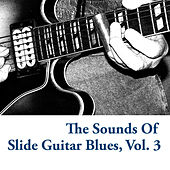 The Sounds Of Slide Guitar Blues, Vol. 3 by Various Artists
