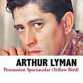 Percussion Spectacular (Yellow Bird) von Arthur Lyman