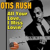 All Your Love, I Miss Lovin' von Otis Rush