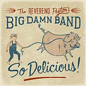 So Delicious de The Reverend Peyton's Big Damn Band