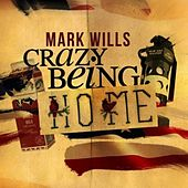 Crazy Being Home by Mark Wills