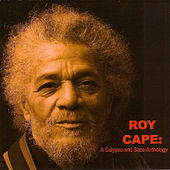 Roy Cape: A Calypso and Soca Anthology by Various Artists